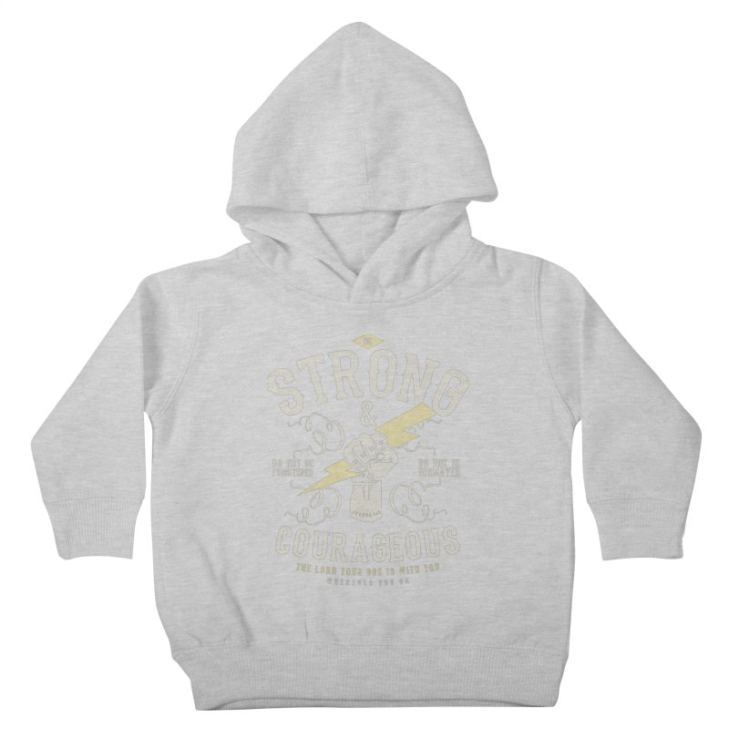 Be Strong and Courageous | Joshua 1:9 Kids Toddler Pullover Hoody by Reformed Christian Goods & Clothing