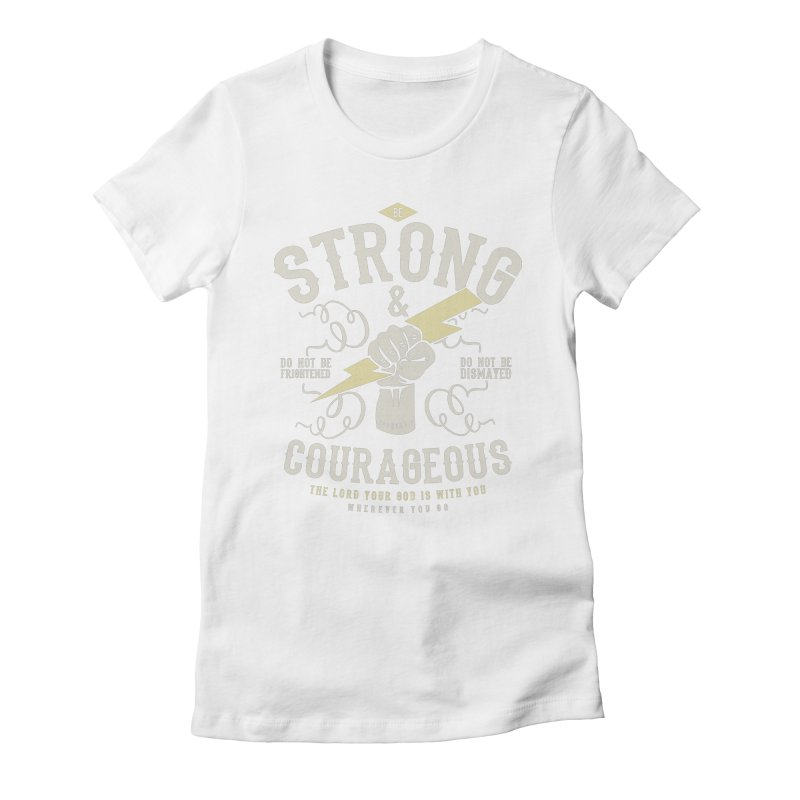 Be Strong and Courageous | Joshua 1:9 Women's Fitted T-Shirt by A Worthy Manner Goods & Clothing
