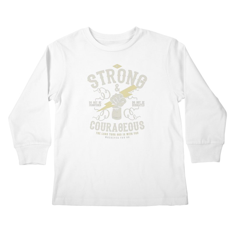 Be Strong and Courageous | Joshua 1:9 Kids Longsleeve T-Shirt by A Worthy Manner Goods & Clothing