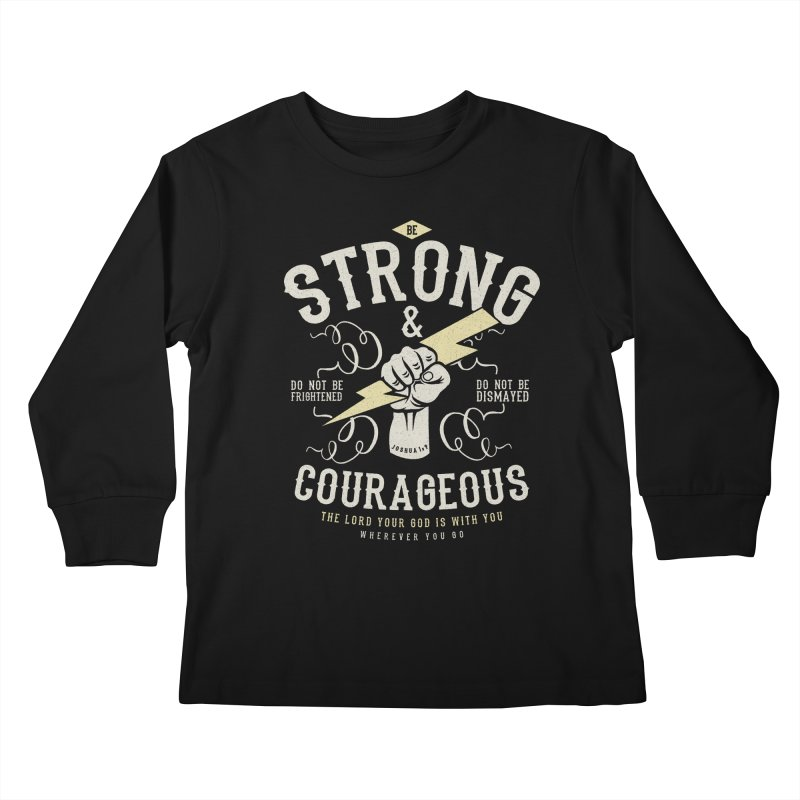 Be Strong and Courageous | Joshua 1:9 Kids Longsleeve T-Shirt by Reformed Christian Goods & Clothing