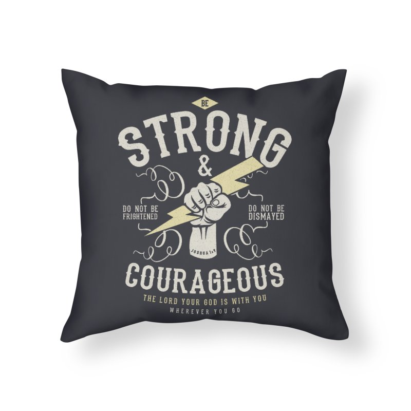 Be Strong and Courageous | Joshua 1:9 Home Throw Pillow by Reformed Christian Goods & Clothing