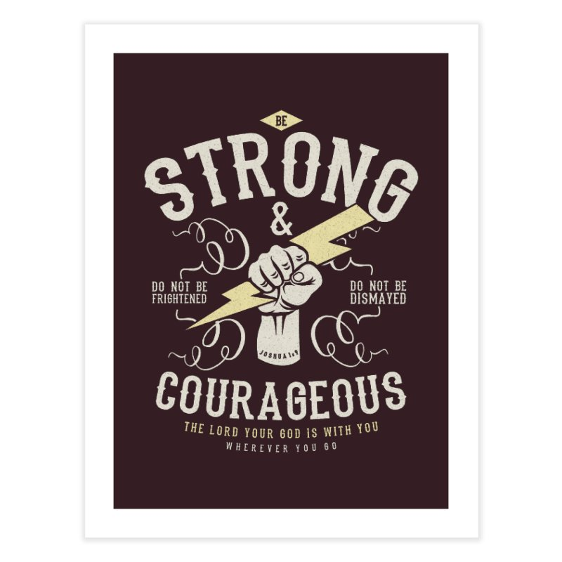 Be Strong and Courageous | Joshua 1:9 Home Fine Art Print by Reformed Christian Goods & Clothing