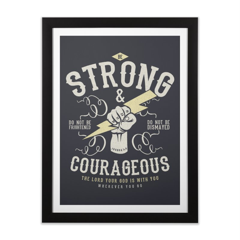 Be Strong and Courageous | Joshua 1:9 Home Framed Fine Art Print by Reformed Christian Goods & Clothing