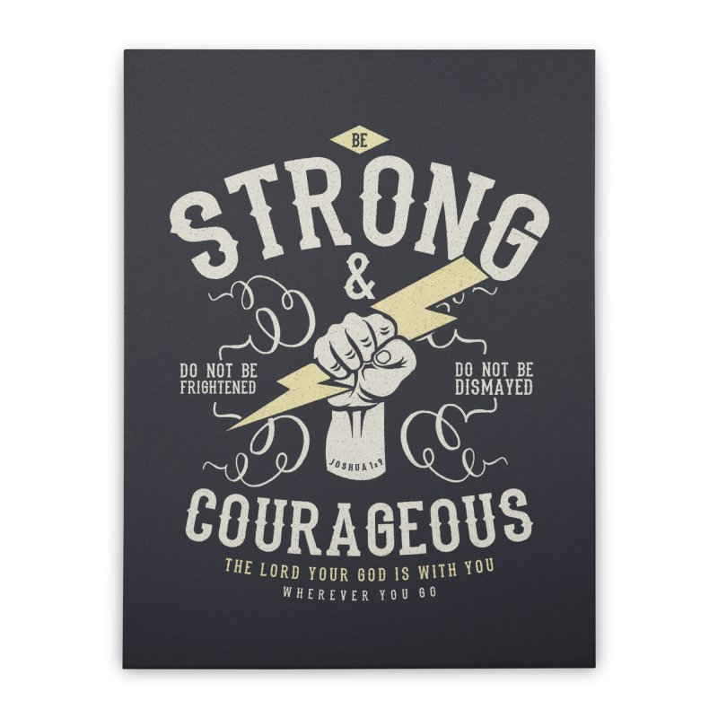 Be Strong and Courageous | Joshua 1:9 Home Stretched Canvas by A Worthy Manner Goods & Clothing