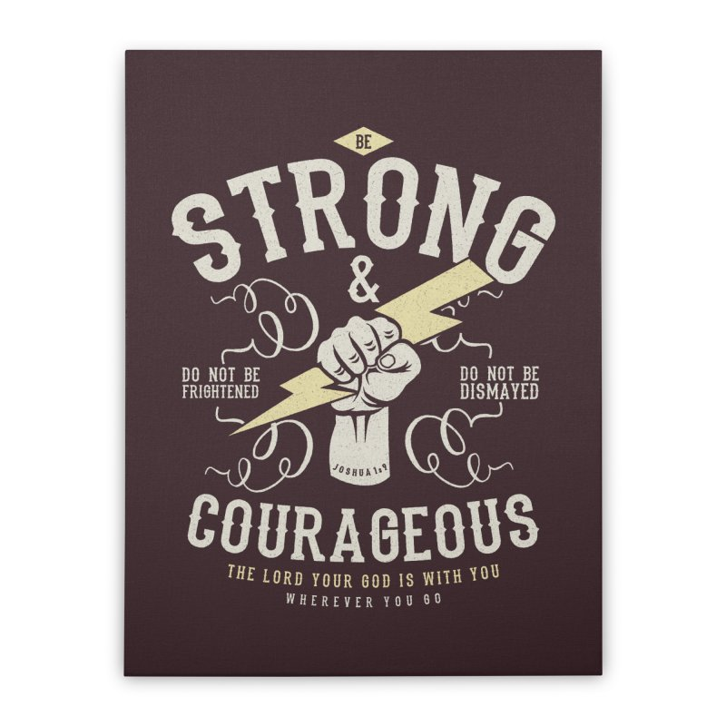 Be Strong and Courageous | Joshua 1:9 Home Stretched Canvas by Reformed Christian Goods & Clothing