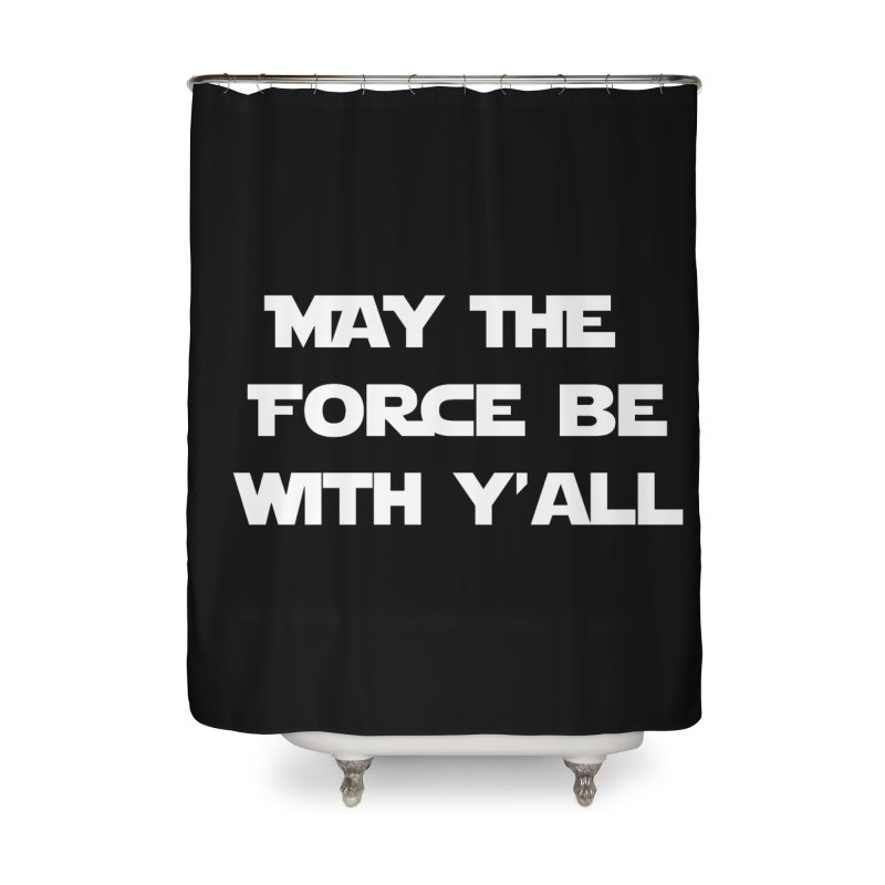 The Force is Strong Home Shower Curtain by JD's Artist Shop