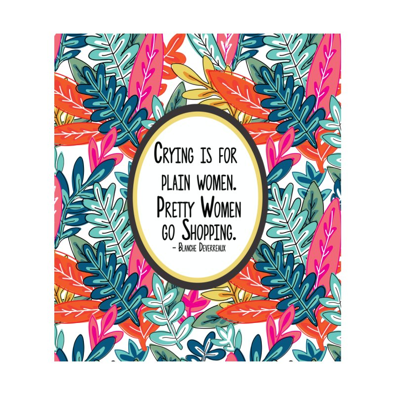 Golden Girls - Crying Is For Plain Women, Pretty Women Go Shopping Accessories Magnet by JD's Artist Shop