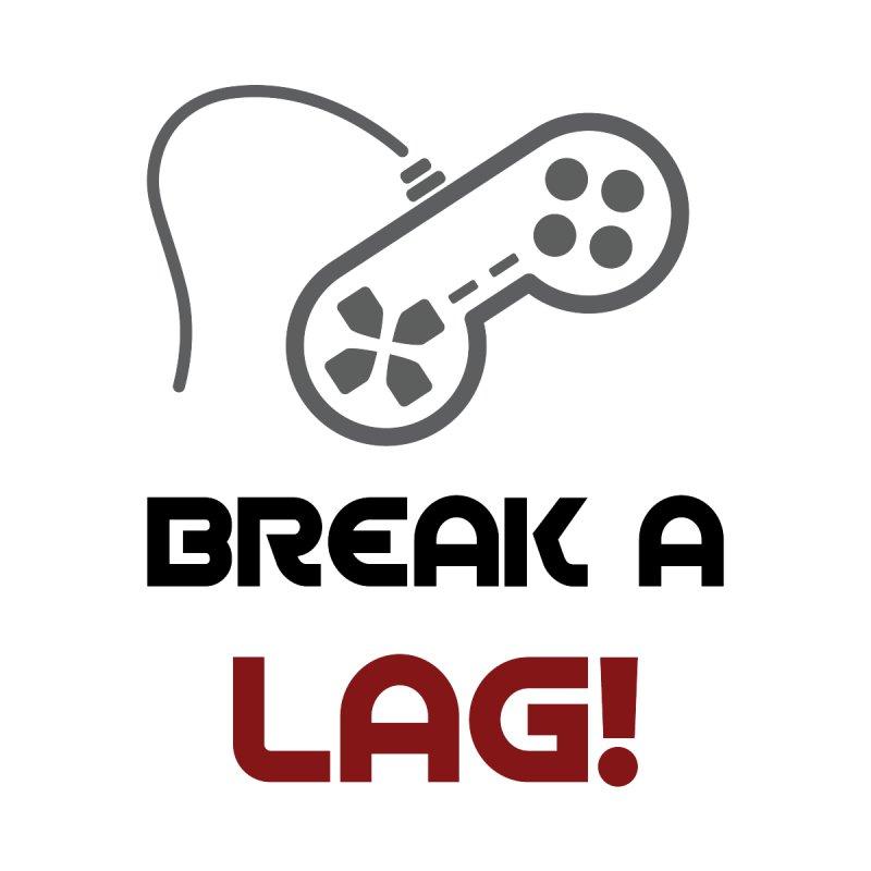 Break A Lag by remyrev's Artist Shop