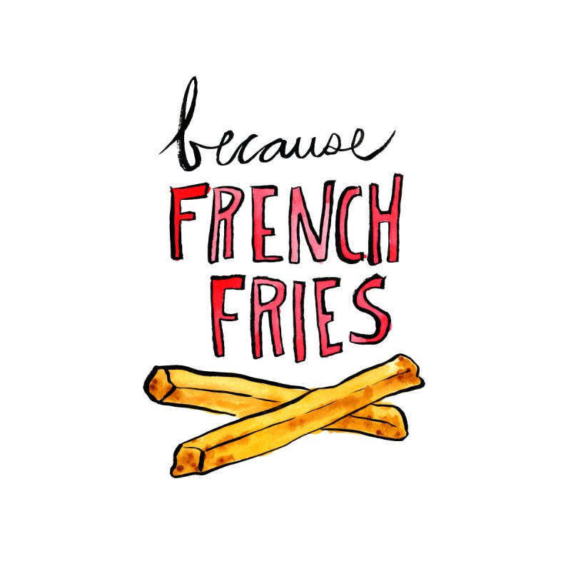 Because French Fries Women's Fitted T-Shirt by Renee Leigh Stephenson Artist Shop