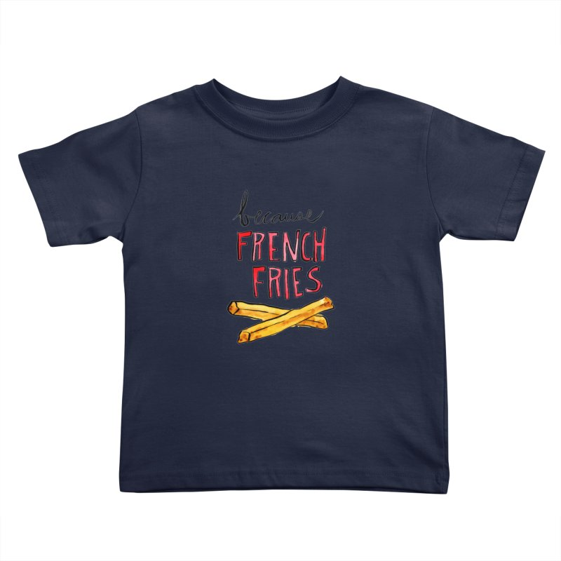 Because French Fries Kids Toddler T-Shirt by Renee Leigh Stephenson Artist Shop