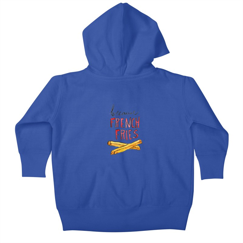 Because French Fries Kids Baby Zip-Up Hoody by Renee Leigh Stephenson Artist Shop