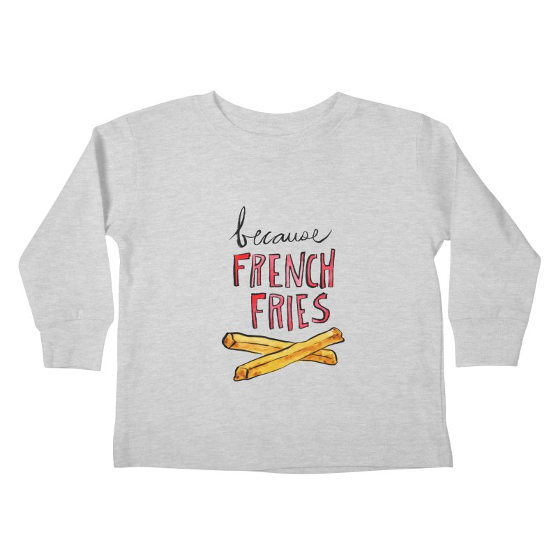 Because French Fries Kids Toddler Longsleeve T-Shirt by Renee Leigh Stephenson Artist Shop
