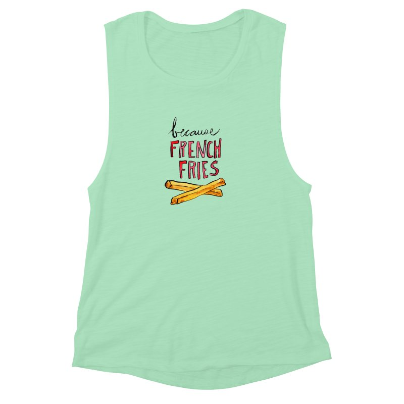 Because French Fries Women's Muscle Tank by Renee Leigh Stephenson Artist Shop