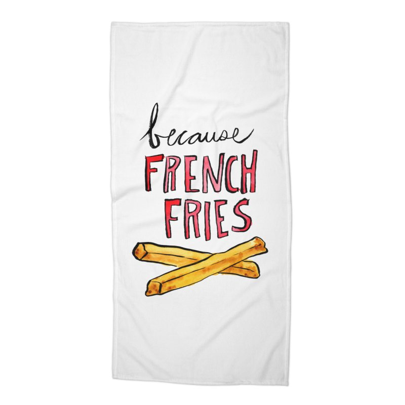 Because French Fries Accessories Beach Towel by Renee Leigh Stephenson Artist Shop