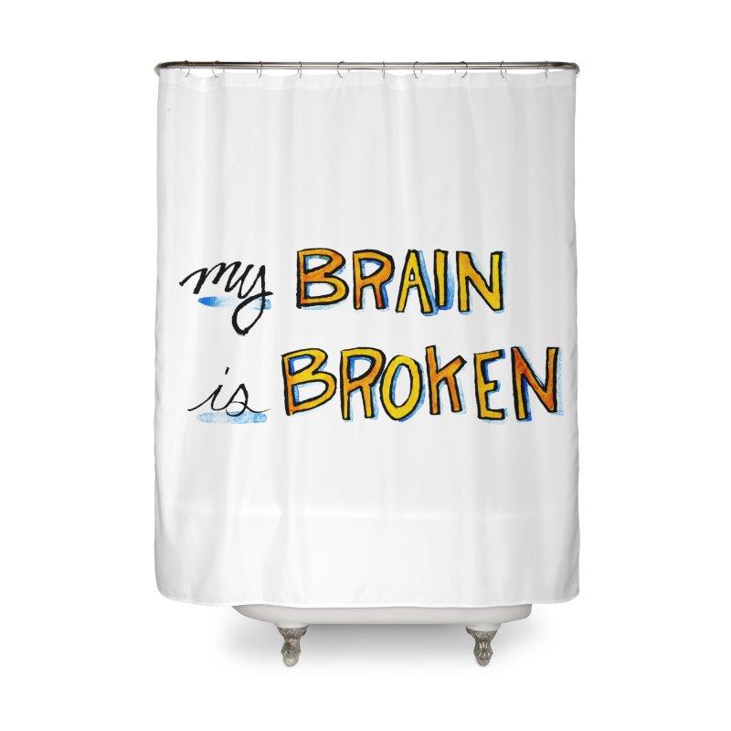 My Brain is Broken Home Shower Curtain by Renee Leigh Stephenson Artist Shop