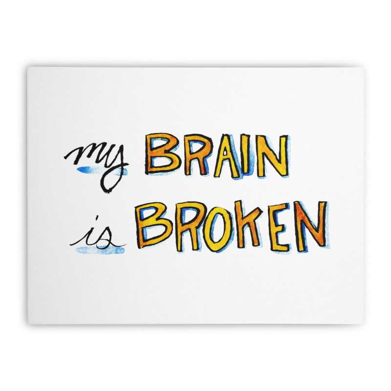 My Brain is Broken Home Stretched Canvas by Renee Leigh Stephenson Artist Shop