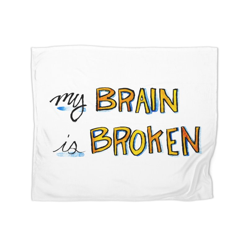 My Brain is Broken Home Blanket by Renee Leigh Stephenson Artist Shop
