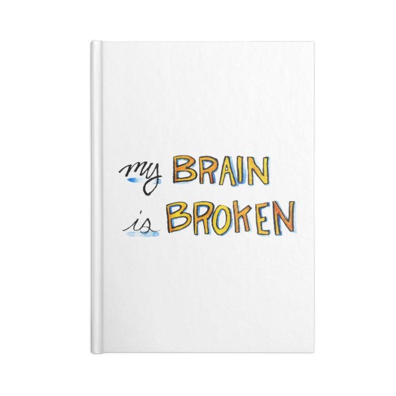 My Brain is Broken Accessories Notebook by Renee Leigh Stephenson Artist Shop