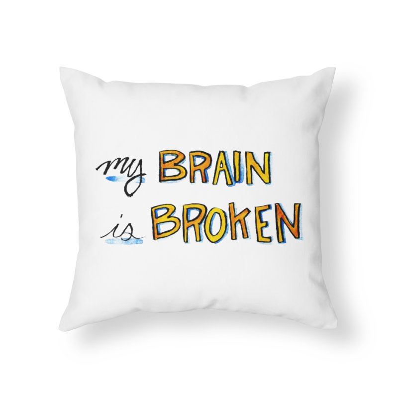 My Brain is Broken Home Throw Pillow by Renee Leigh Stephenson Artist Shop