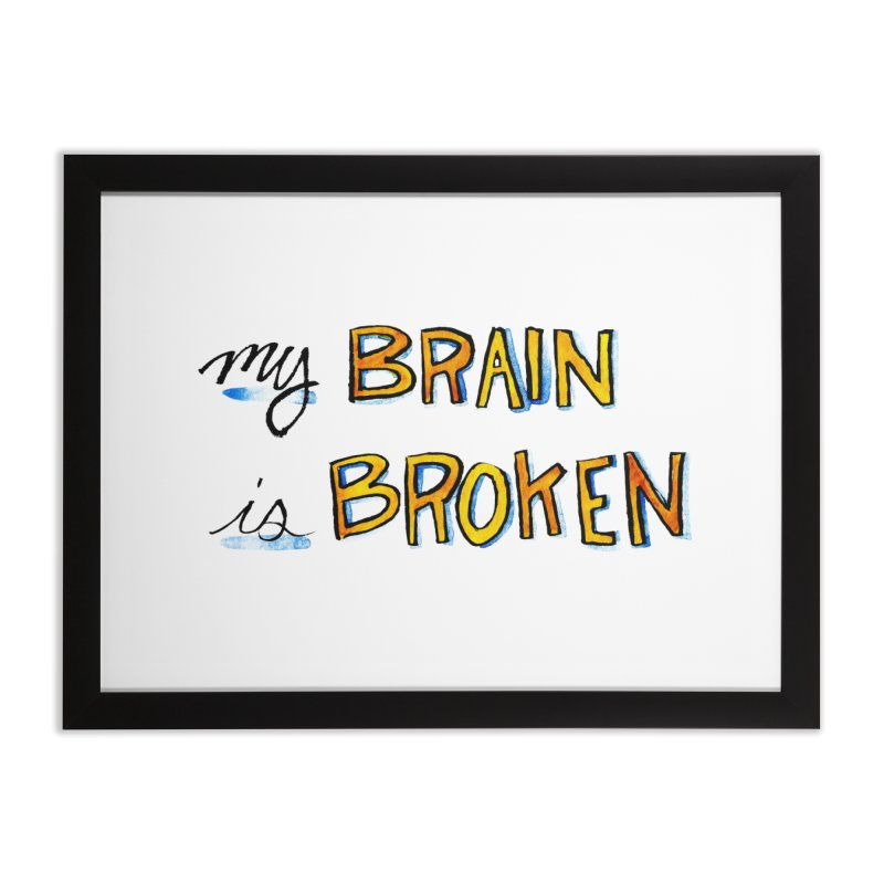My Brain is Broken Home Framed Fine Art Print by Renee Leigh Stephenson Artist Shop