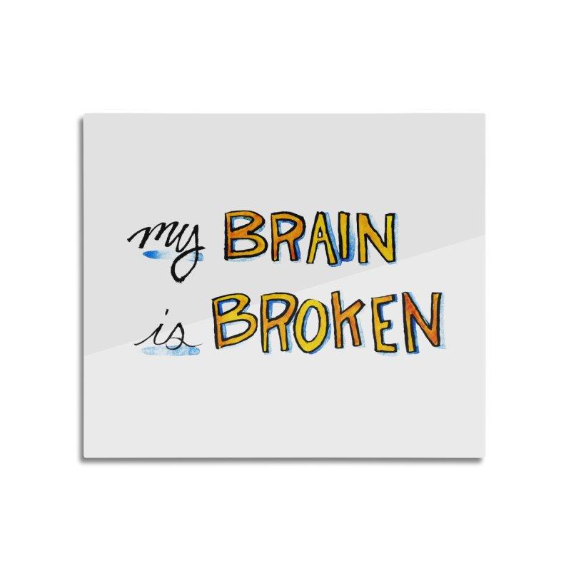 My Brain is Broken Home Mounted Aluminum Print by Renee Leigh Stephenson Artist Shop