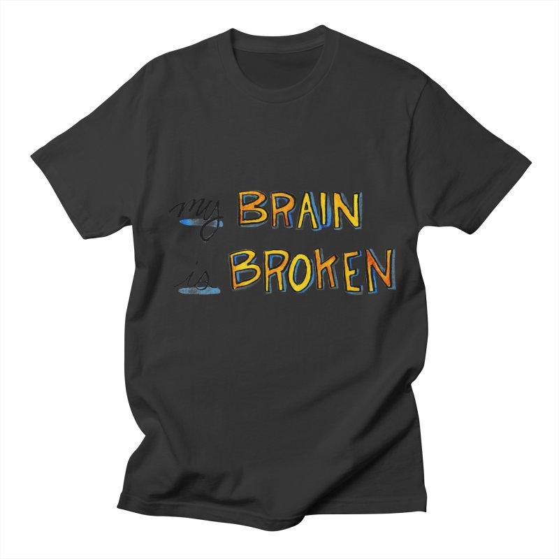 My Brain is Broken Women's Unisex T-Shirt by Renee Leigh Stephenson Artist Shop