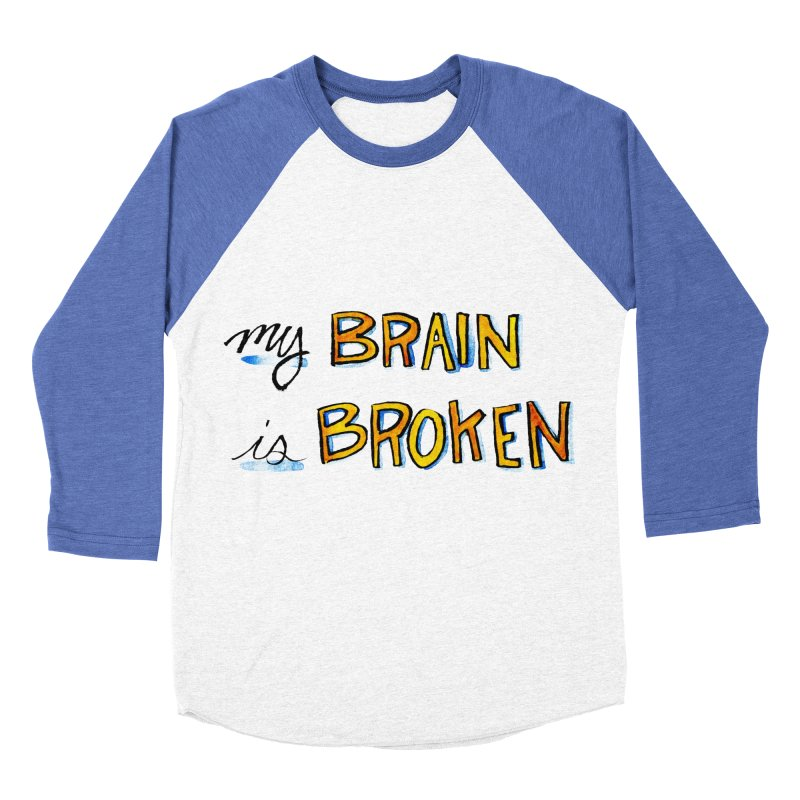 My Brain is Broken Women's Baseball Triblend T-Shirt by Renee Leigh Stephenson Artist Shop