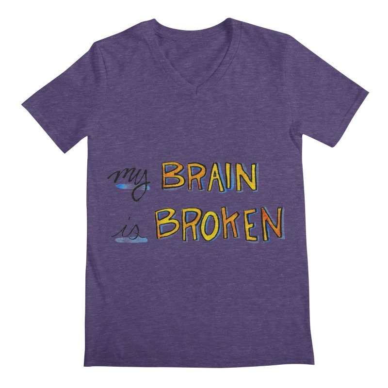 My Brain is Broken Men's V-Neck by Renee Leigh Stephenson Artist Shop