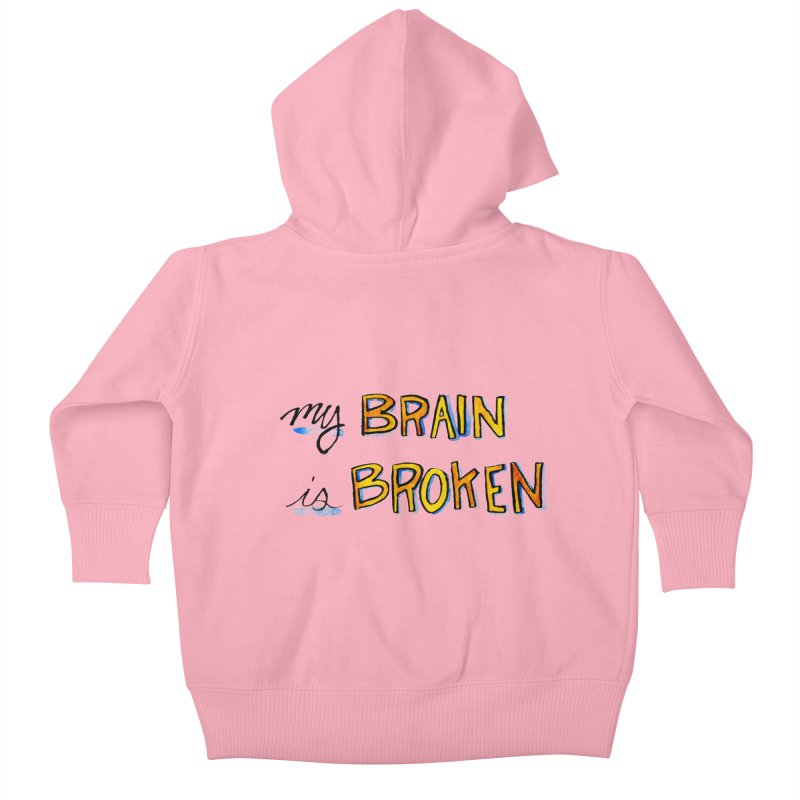 My Brain is Broken Kids Baby Zip-Up Hoody by Renee Leigh Stephenson Artist Shop
