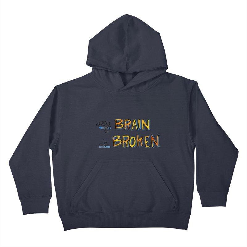 My Brain is Broken Kids Pullover Hoody by Renee Leigh Stephenson Artist Shop