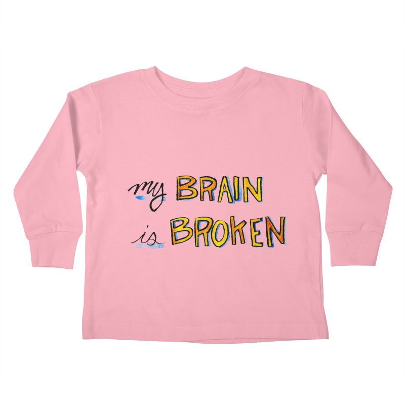 My Brain is Broken Kids Toddler Longsleeve T-Shirt by Renee Leigh Stephenson Artist Shop