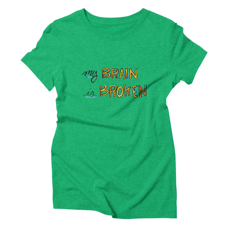 My Brain is Broken Women's Triblend T-Shirt by Renee Leigh Stephenson Artist Shop