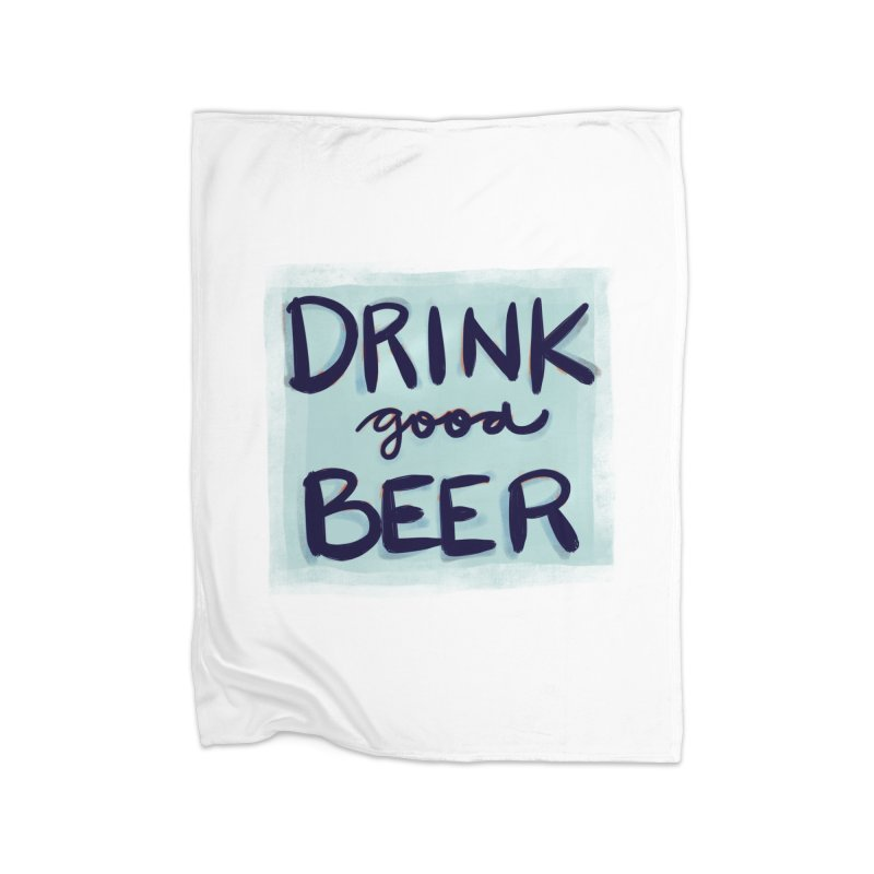Drink Good Beer Home Blanket by Renee Leigh Stephenson Artist Shop