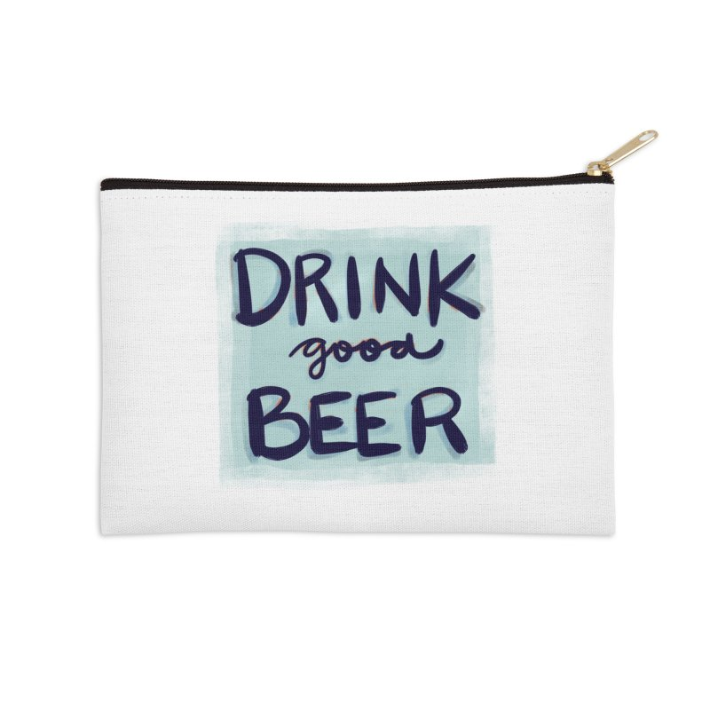 Drink Good Beer Accessories Zip Pouch by Renee Leigh Stephenson Artist Shop