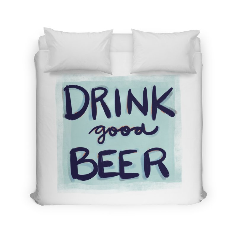 Drink Good Beer Home Duvet by Renee Leigh Stephenson Artist Shop