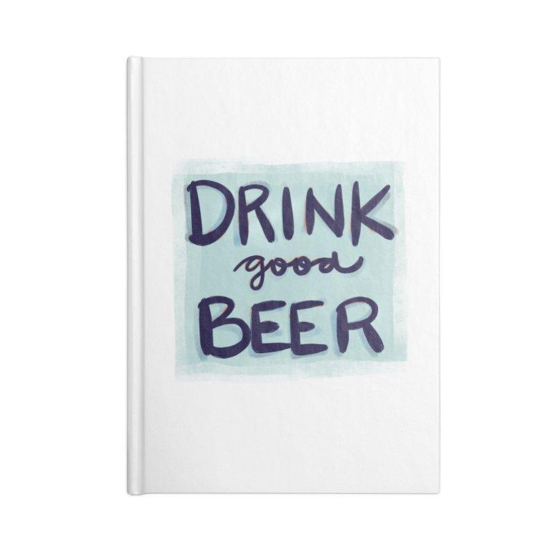 Drink Good Beer Accessories Notebook by Renee Leigh Stephenson Artist Shop