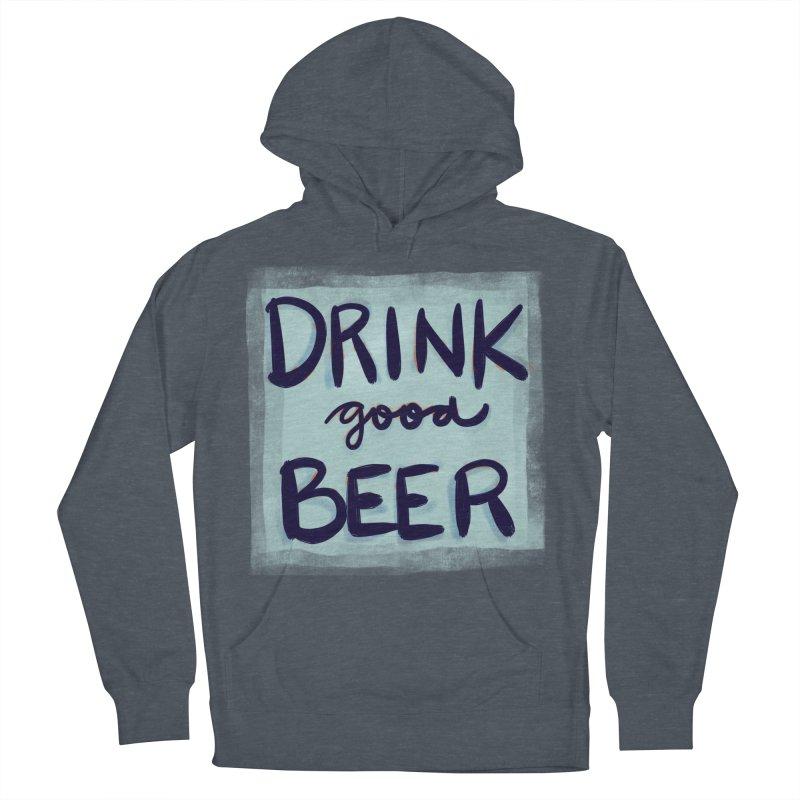 Drink Good Beer Women's Pullover Hoody by Renee Leigh Stephenson Artist Shop