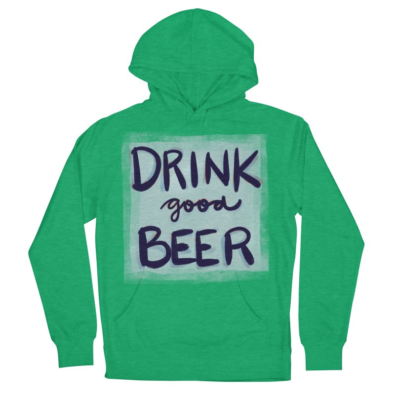 Drink Good Beer Men's Pullover Hoody by Renee Leigh Stephenson Artist Shop