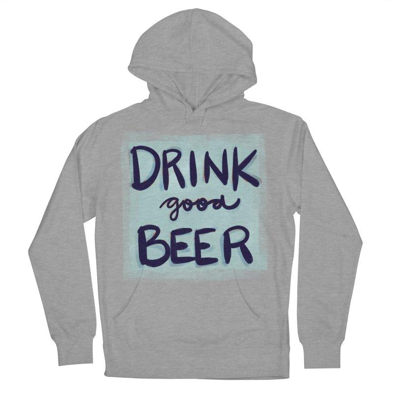Drink Good Beer Men's Pullover Hoody by Renee Leigh Stephenson Artist Shop