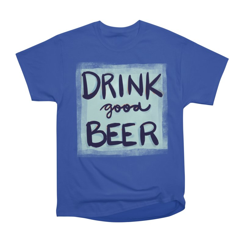 Drink Good Beer Men's Classic T-Shirt by Renee Leigh Stephenson Artist Shop