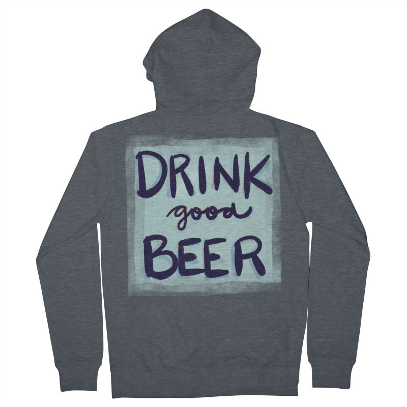 Drink Good Beer Men's Zip-Up Hoody by Renee Leigh Stephenson Artist Shop