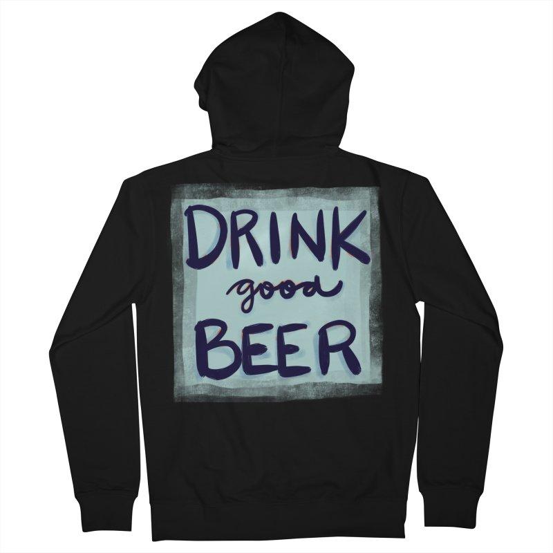 Drink Good Beer Men's Zip-Up Hoody by Renee Leigh Stephenson Artist Shop