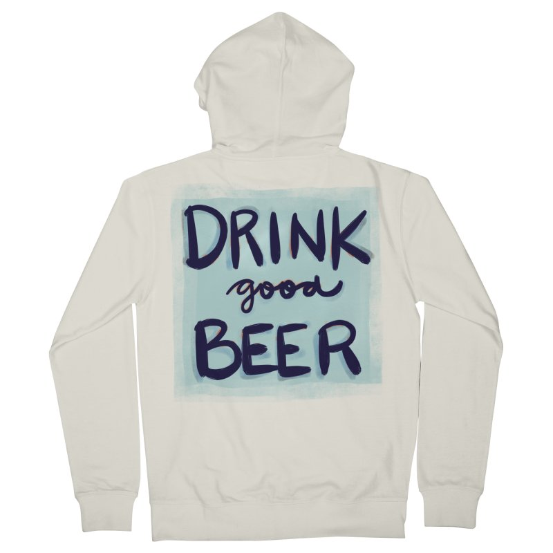 Drink Good Beer Men's French Terry Zip-Up Hoody by Renee Leigh Stephenson Artist Shop