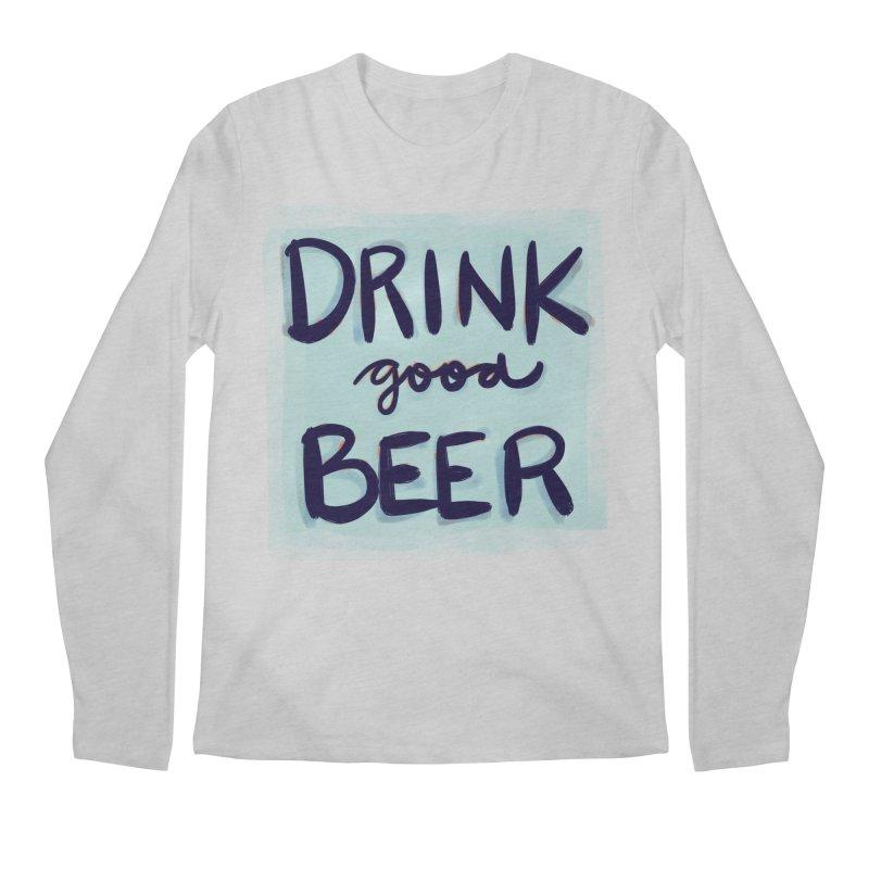Drink Good Beer Men's Longsleeve T-Shirt by Renee Leigh Stephenson Artist Shop