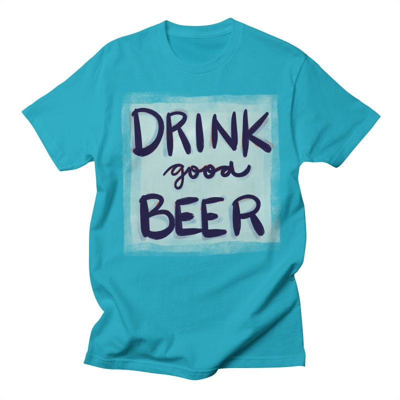 Drink Good Beer Men's T-Shirt by Renee Leigh Stephenson Artist Shop