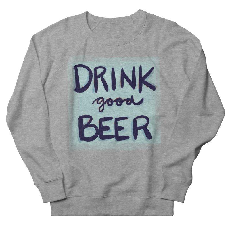 Drink Good Beer Women's Sweatshirt by Renee Leigh Stephenson Artist Shop