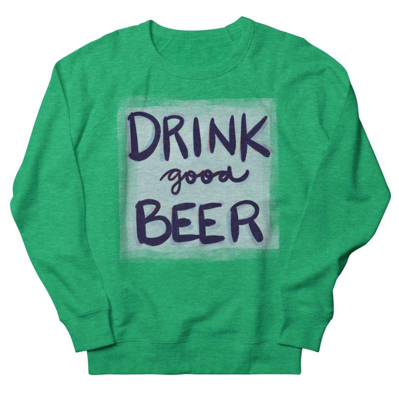 Drink Good Beer Men's Sweatshirt by Renee Leigh Stephenson Artist Shop