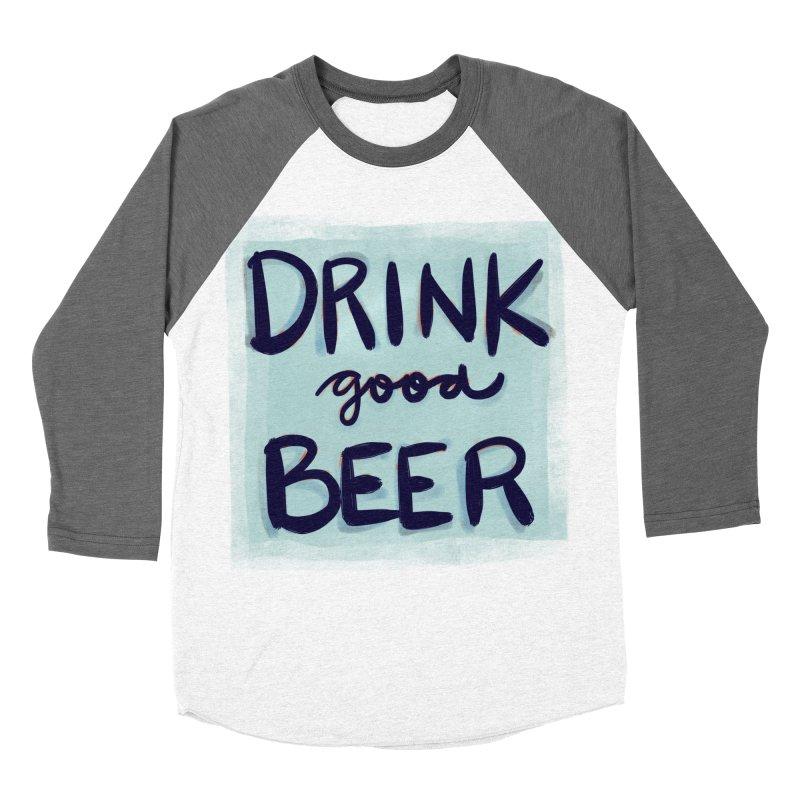Drink Good Beer Women's Baseball Triblend Longsleeve T-Shirt by Renee Leigh Stephenson Artist Shop
