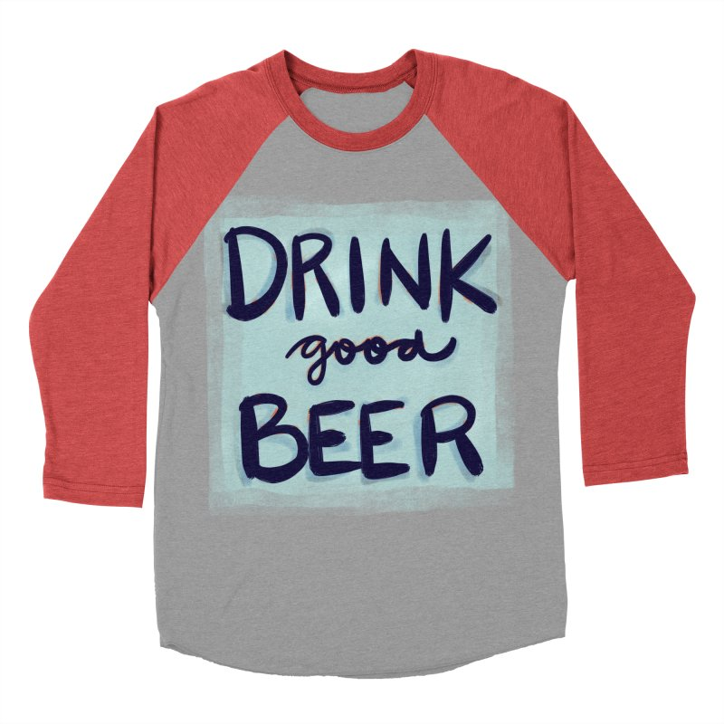 Drink Good Beer Women's Baseball Triblend T-Shirt by Renee Leigh Stephenson Artist Shop