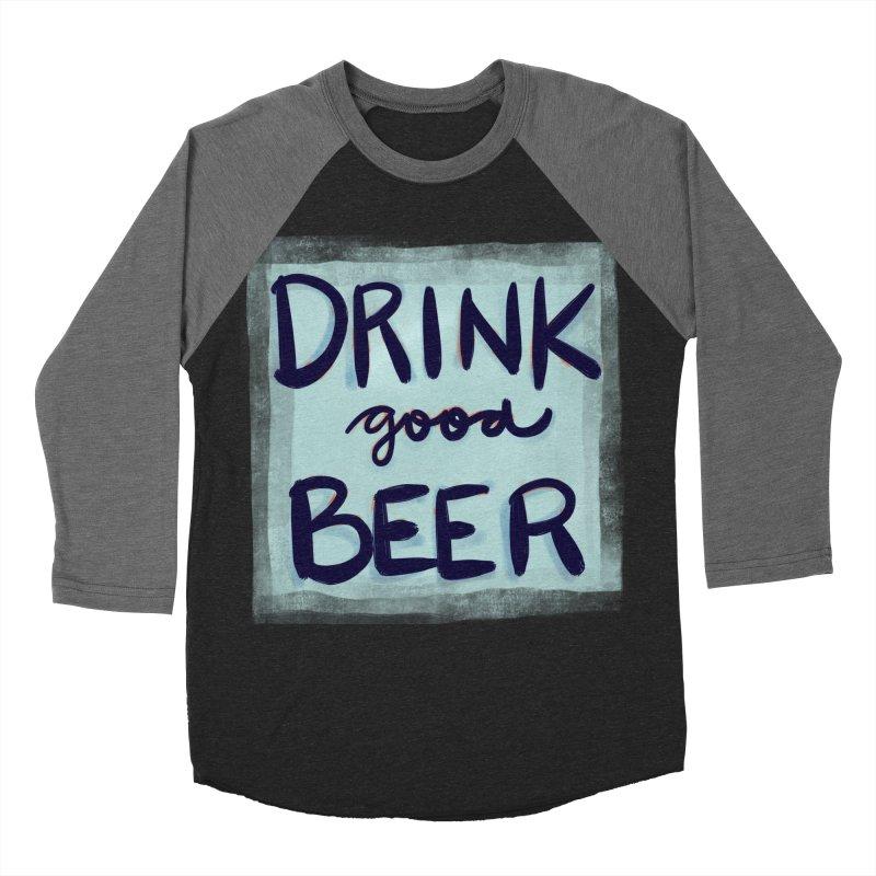 Drink Good Beer Women's Baseball Triblend T-Shirt by Renee Leigh Stephenson Artist Shop